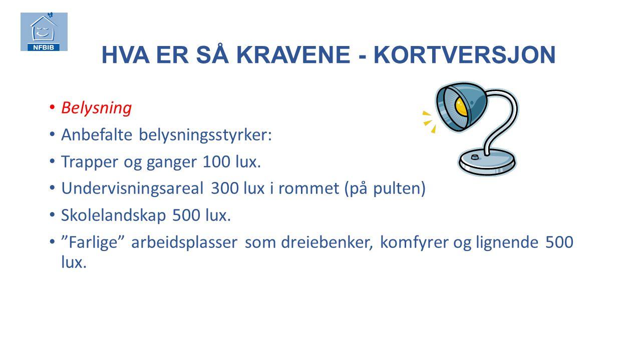 HVA ER SÅ KRAVENE - KORTVERSJON Belysning Anbefalte belysningsstyrker: Trapper og ganger 100 lux.