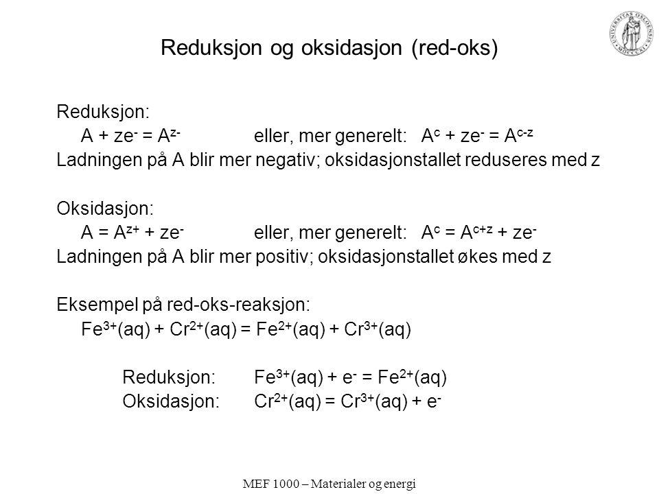 MEF 1000 – Materialer og energi Reduksjon og oksidasjon (red-oks) Reduksjon: A + ze - = A z- eller, mer generelt: A c + ze - = A c-z Ladningen på A bl