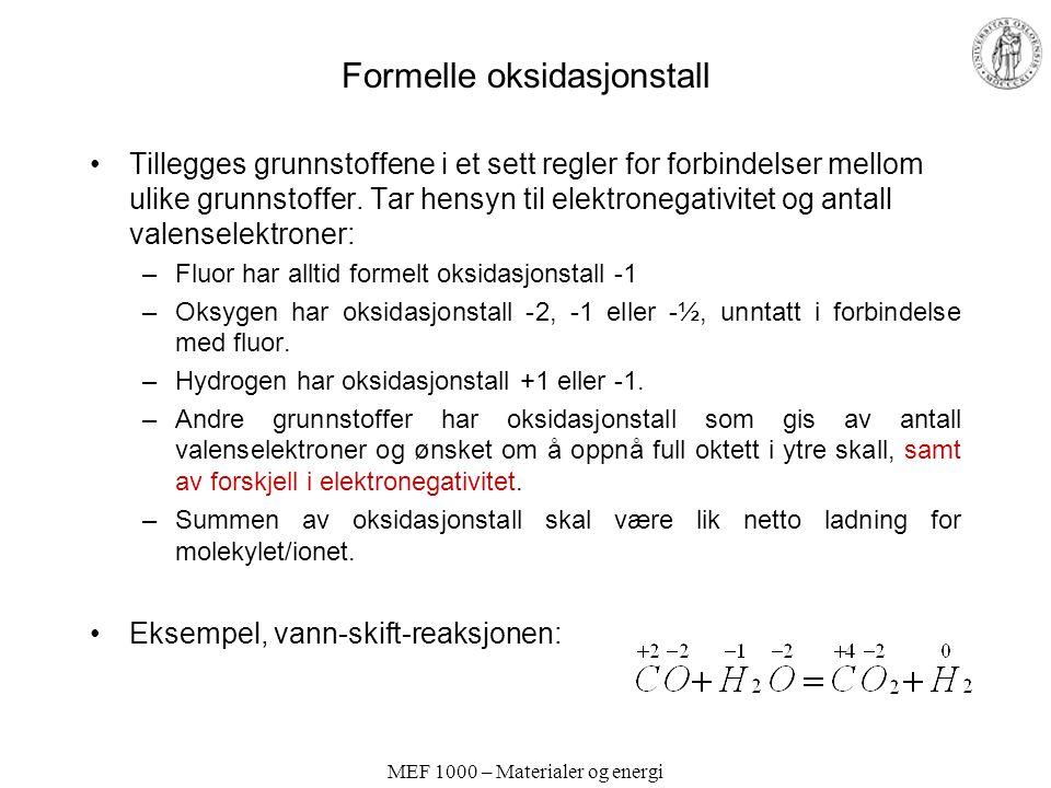MEF 1000 – Materialer og energi Formelle oksidasjonstall Tillegges grunnstoffene i et sett regler for forbindelser mellom ulike grunnstoffer. Tar hens