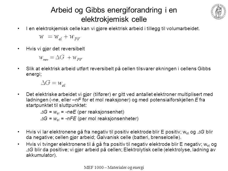 MEF 1000 – Materialer og energi Arbeid og Gibbs energiforandring i en elektrokjemisk celle I en elektrokjemisk celle kan vi gjøre elektrisk arbeid i t