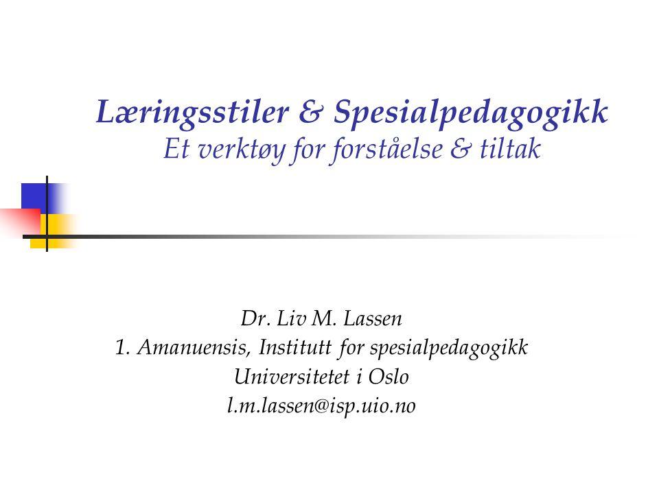 Læringsstiler & Spesialpedagogikk Et verktøy for forståelse & tiltak Dr. Liv M. Lassen 1. Amanuensis, Institutt for spesialpedagogikk Universitetet i