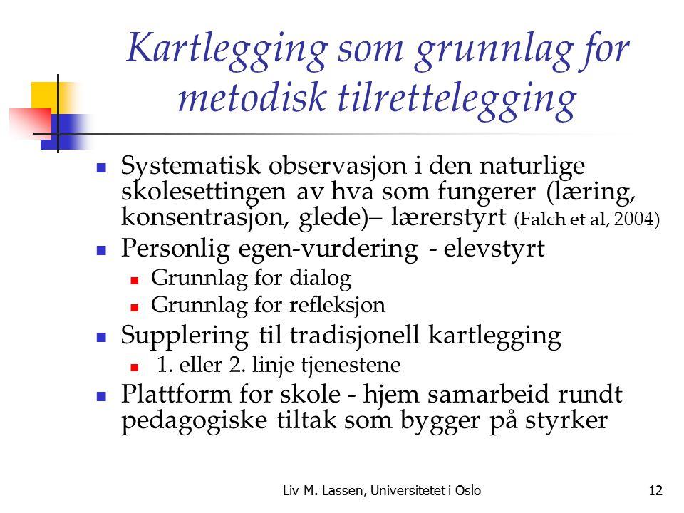 Liv M. Lassen, Universitetet i Oslo12 Kartlegging som grunnlag for metodisk tilrettelegging Systematisk observasjon i den naturlige skolesettingen av
