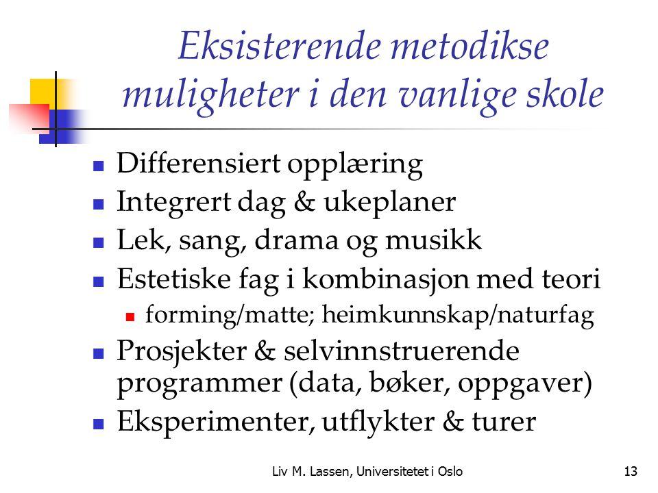 Liv M. Lassen, Universitetet i Oslo13 Eksisterende metodikse muligheter i den vanlige skole Differensiert opplæring Integrert dag & ukeplaner Lek, san