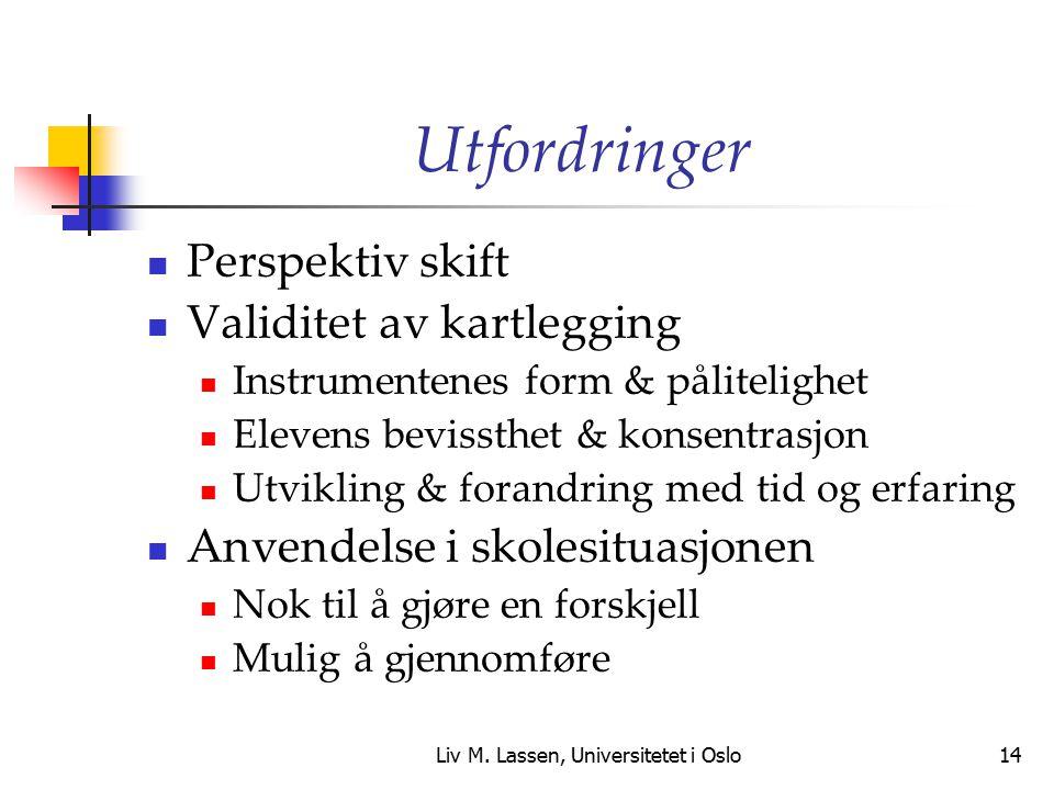 Liv M. Lassen, Universitetet i Oslo14 Utfordringer Perspektiv skift Validitet av kartlegging Instrumentenes form & pålitelighet Elevens bevissthet & k
