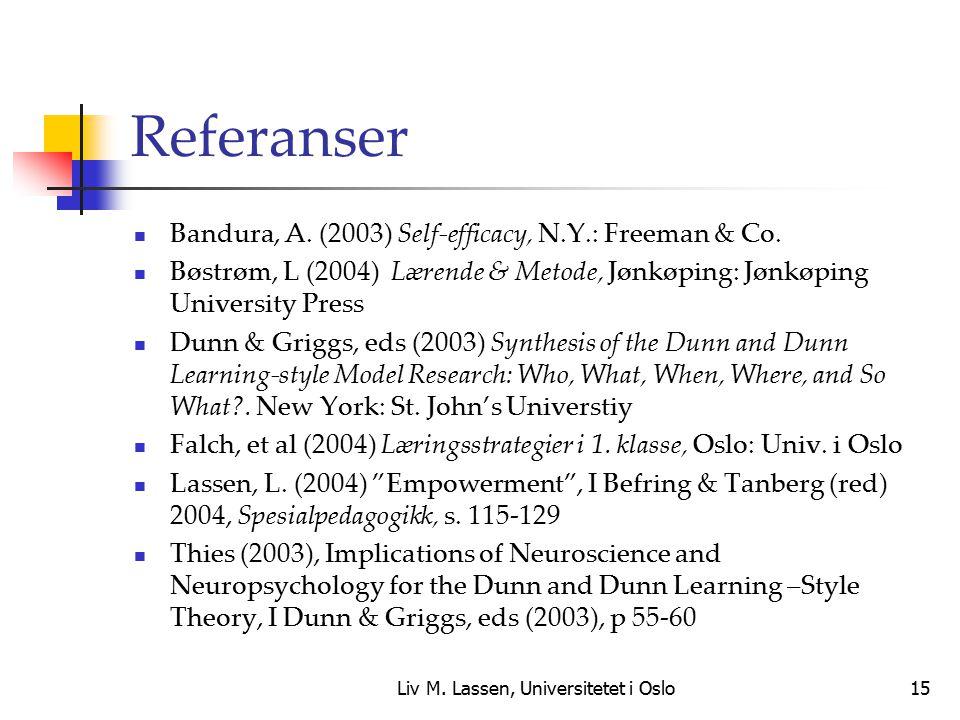 Liv M. Lassen, Universitetet i Oslo15 Referanser Bandura, A. (2003) Self-efficacy, N.Y.: Freeman & Co. Bøstrøm, L (2004) Lærende & Metode, Jønkøping: