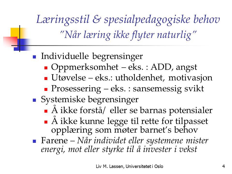 """Liv M. Lassen, Universitetet i Oslo4 Læringsstil & spesialpedagogiske behov """"Når læring ikke flyter naturlig"""" Individuelle begrensinger Oppmerksomhet"""
