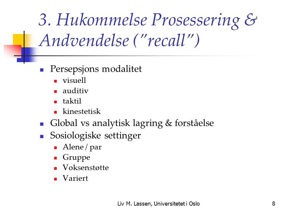 """Liv M. Lassen, Universitetet i Oslo8 3. Hukommelse Prosessering & Andvendelse (""""recall"""") Persepsjons modalitet visuell auditiv taktil kinestetisk Glob"""
