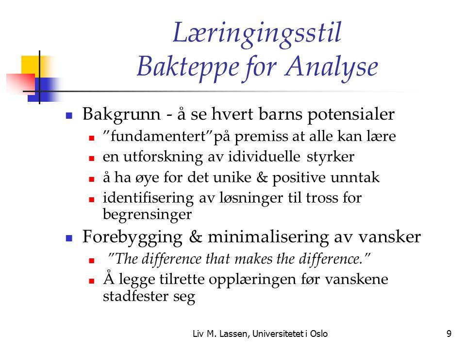 """Liv M. Lassen, Universitetet i Oslo9 Læringingsstil Bakteppe for Analyse Bakgrunn - å se hvert barns potensialer """"fundamentert""""på premiss at alle kan"""