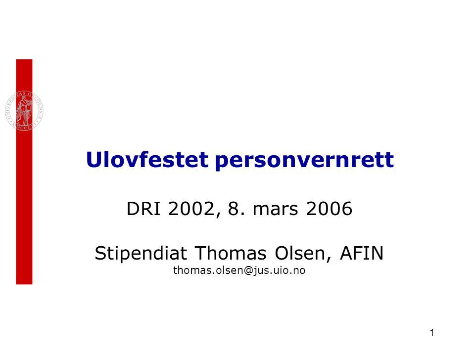 1 Ulovfestet personvernrett DRI 2002, 8. mars 2006 Stipendiat Thomas Olsen, AFIN thomas.olsen@jus.uio.no
