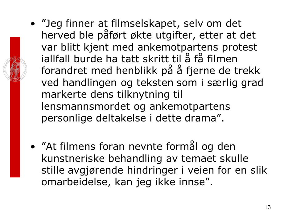 """13 """"Jeg finner at filmselskapet, selv om det herved ble påført økte utgifter, etter at det var blitt kjent med ankemotpartens protest iallfall burde h"""