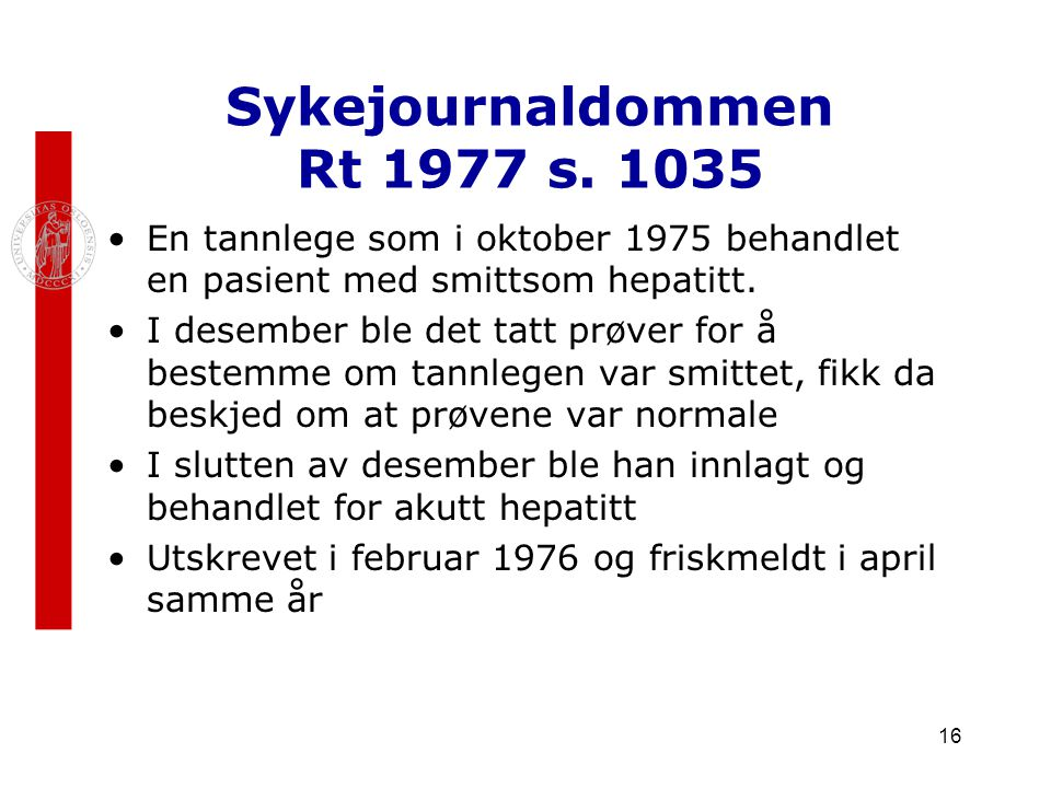 16 Sykejournaldommen Rt 1977 s. 1035 En tannlege som i oktober 1975 behandlet en pasient med smittsom hepatitt. I desember ble det tatt prøver for å b