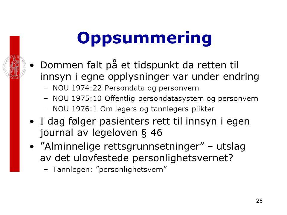 26 Oppsummering Dommen falt på et tidspunkt da retten til innsyn i egne opplysninger var under endring –NOU 1974:22 Persondata og personvern –NOU 1975