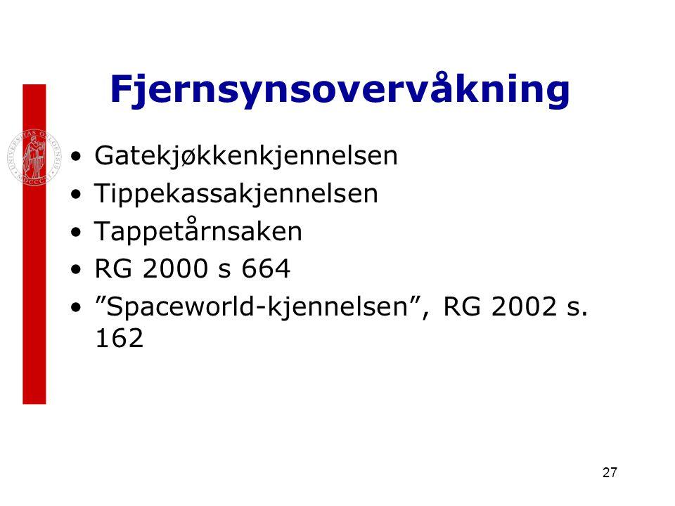 """27 Fjernsynsovervåkning Gatekjøkkenkjennelsen Tippekassakjennelsen Tappetårnsaken RG 2000 s 664 """"Spaceworld-kjennelsen"""", RG 2002 s. 162"""