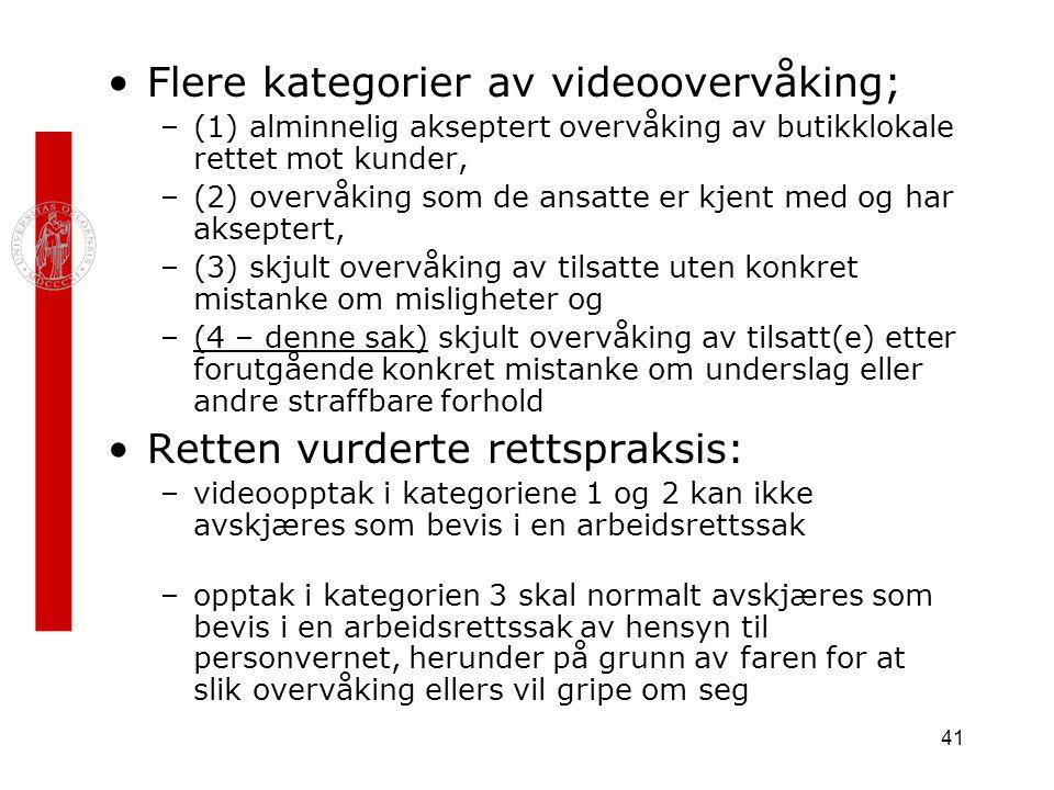 41 Flere kategorier av videoovervåking; –(1) alminnelig akseptert overvåking av butikklokale rettet mot kunder, –(2) overvåking som de ansatte er kjen