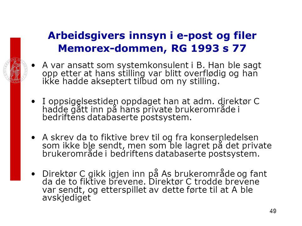49 Arbeidsgivers innsyn i e-post og filer Memorex-dommen, RG 1993 s 77 A var ansatt som systemkonsulent i B. Han ble sagt opp etter at hans stilling v