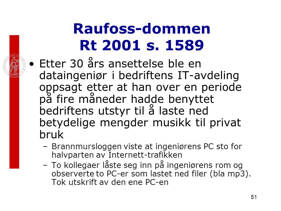 51 Raufoss-dommen Rt 2001 s. 1589 Etter 30 års ansettelse ble en dataingeniør i bedriftens IT-avdeling oppsagt etter at han over en periode på fire må