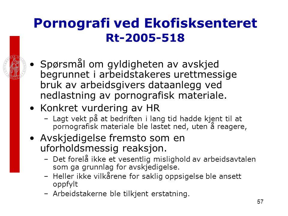 57 Pornografi ved Ekofisksenteret Rt-2005-518 Spørsmål om gyldigheten av avskjed begrunnet i arbeidstakeres urettmessige bruk av arbeidsgivers dataanl