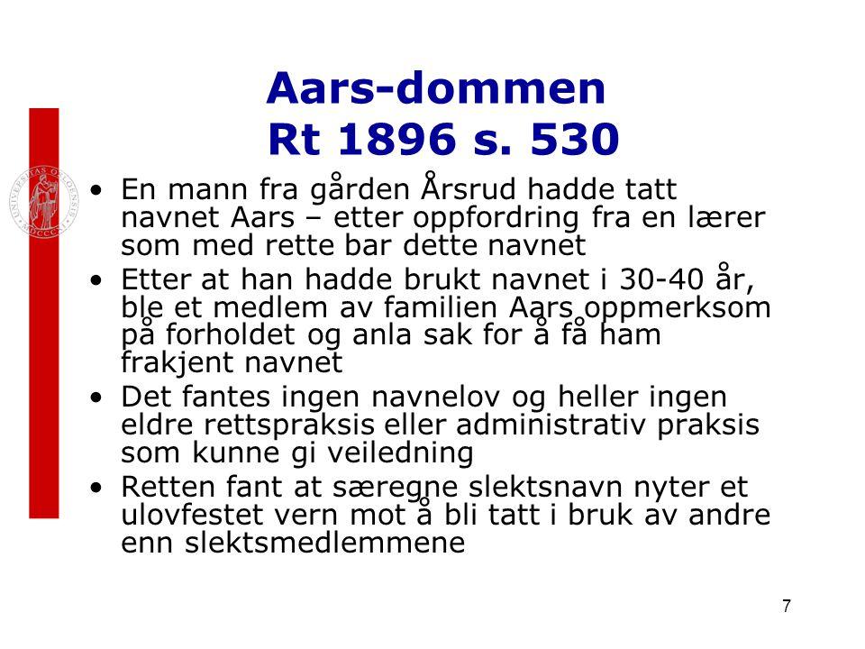 7 Aars-dommen Rt 1896 s. 530 En mann fra gården Årsrud hadde tatt navnet Aars – etter oppfordring fra en lærer som med rette bar dette navnet Etter at