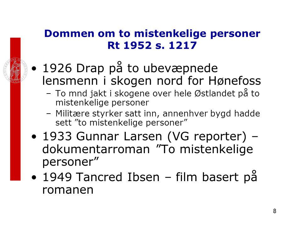 8 Dommen om to mistenkelige personer Rt 1952 s. 1217 1926 Drap på to ubevæpnede lensmenn i skogen nord for Hønefoss –To mnd jakt i skogene over hele Ø