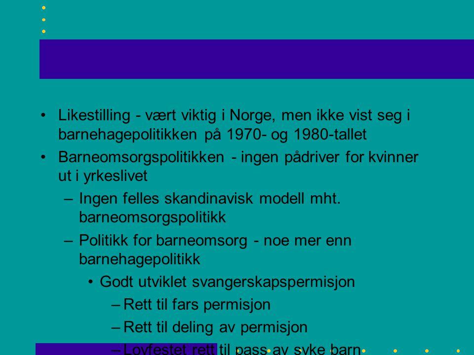 Likestilling - vært viktig i Norge, men ikke vist seg i barnehagepolitikken på 1970- og 1980-tallet Barneomsorgspolitikken - ingen pådriver for kvinne