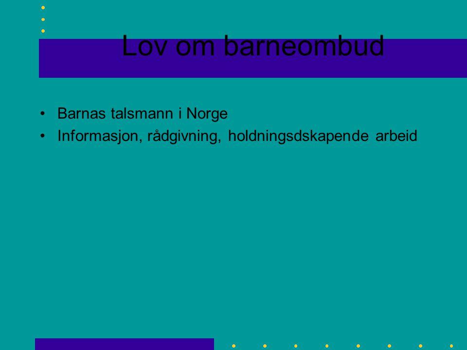 Lov om barneombud Barnas talsmann i Norge Informasjon, rådgivning, holdningsdskapende arbeid