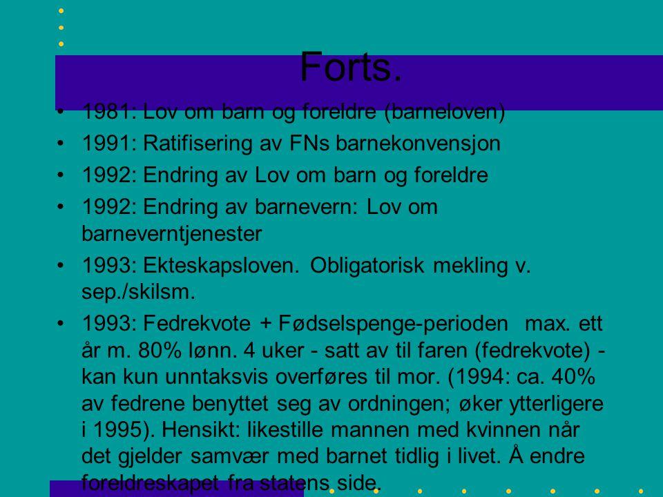 Forts. 1981: Lov om barn og foreldre (barneloven) 1991: Ratifisering av FNs barnekonvensjon 1992: Endring av Lov om barn og foreldre 1992: Endring av