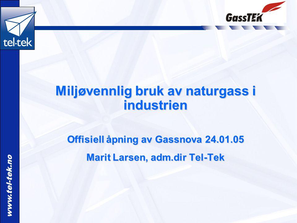 www.tel-tek.no Miljøvennlig bruk av naturgass i industrien Offisiell åpning av Gassnova 24.01.05 Marit Larsen, adm.dir Tel-Tek