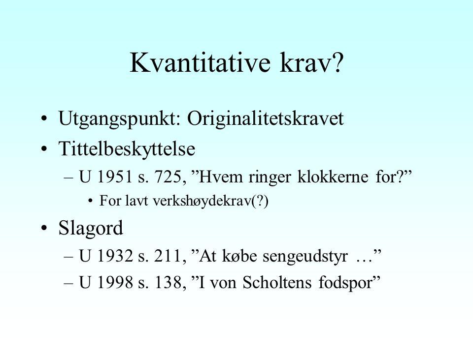 Forholdet originalitet/verkshøyde Koktvedgaard: Originalitet = skapende innsats.
