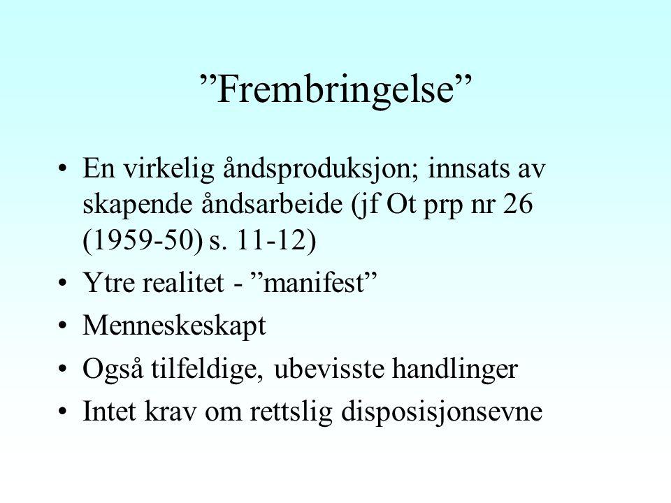 Frembringelse En virkelig åndsproduksjon; innsats av skapende åndsarbeide (jf Ot prp nr 26 (1959-50) s.