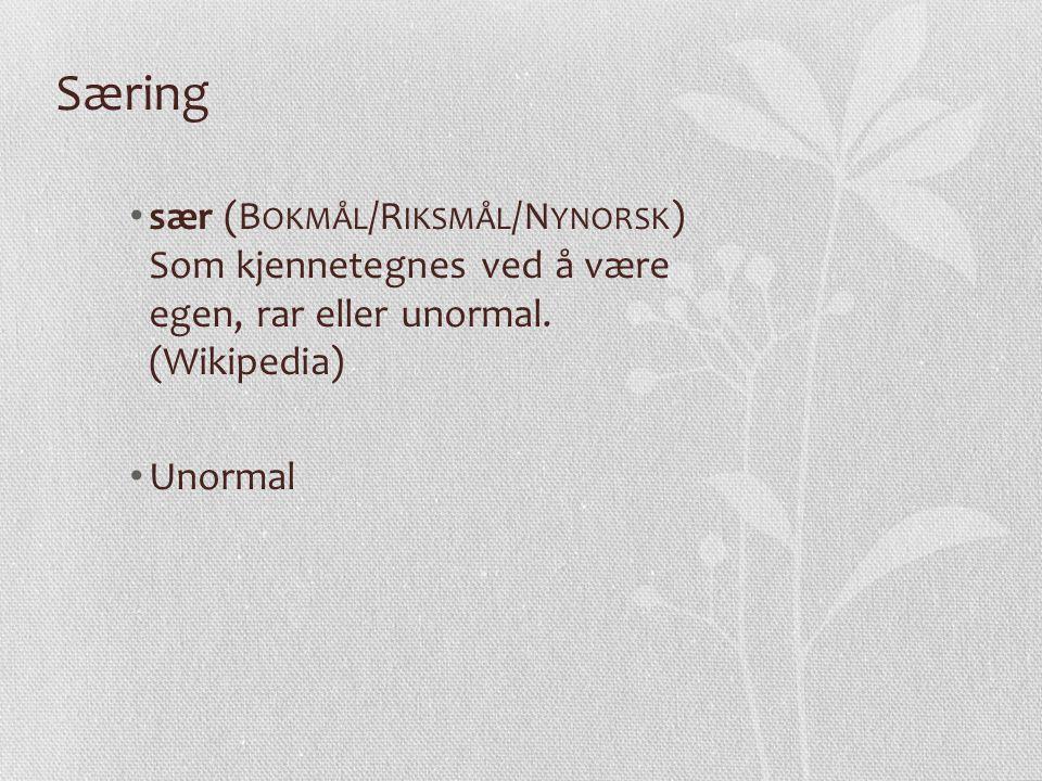 Særing sær (B OKMÅL /R IKSMÅL /N YNORSK ) Som kjennetegnes ved å være egen, rar eller unormal.