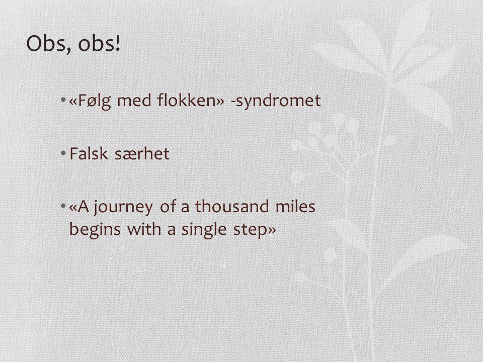 Obs, obs! «Følg med flokken» -syndromet Falsk særhet «A journey of a thousand miles begins with a single step»