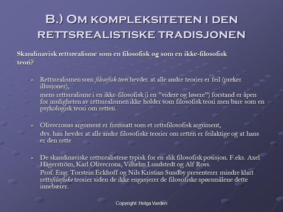 Copyright: Helga Varden B.) Om kompleksiteten i den rettsrealistiske tradisjonen Skandinavisk rettsrealisme som en filosofisk og som en ikke-filosofisk teori.