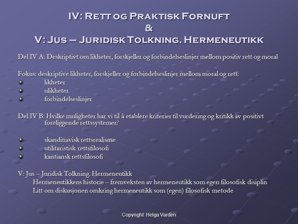 Copyright: Helga Varden IV: Rett og Praktisk Fornuft & V: Jus – Juridisk Tolkning. Hermeneutikk Del IV A: Deskriptivt om likheter, forskjeller og forb