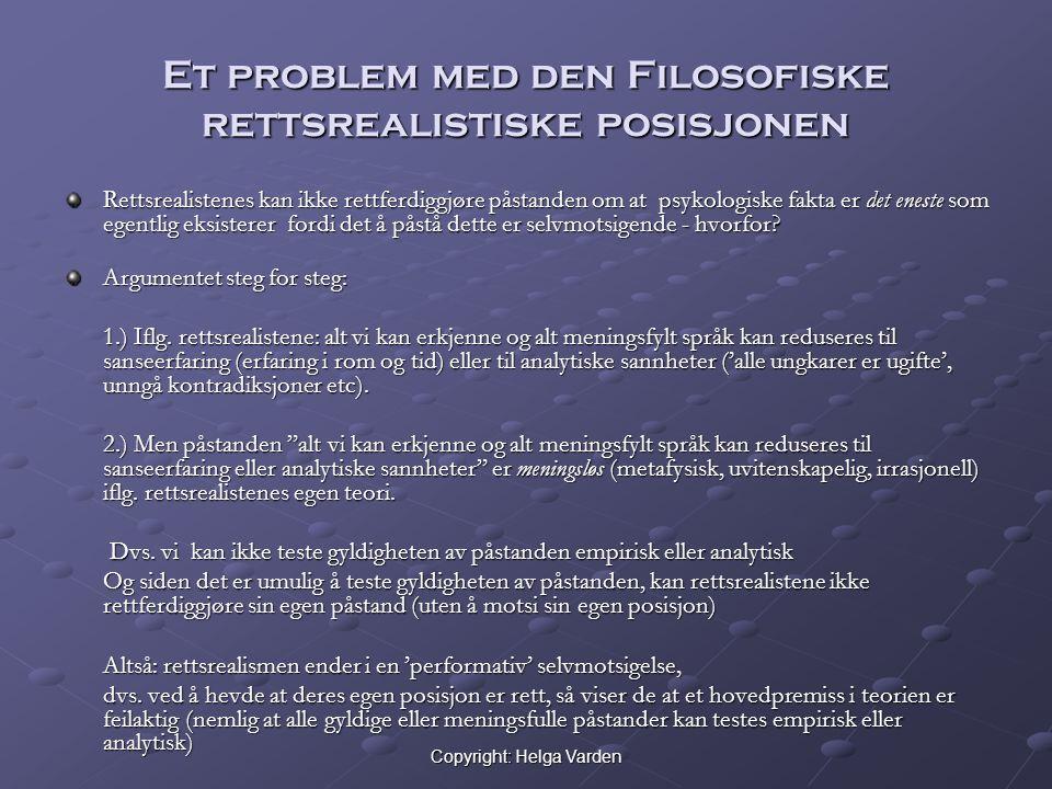 Copyright: Helga Varden Et problem med den Filosofiske rettsrealistiske posisjonen Rettsrealistenes kan ikke rettferdiggjøre påstanden om at psykologi