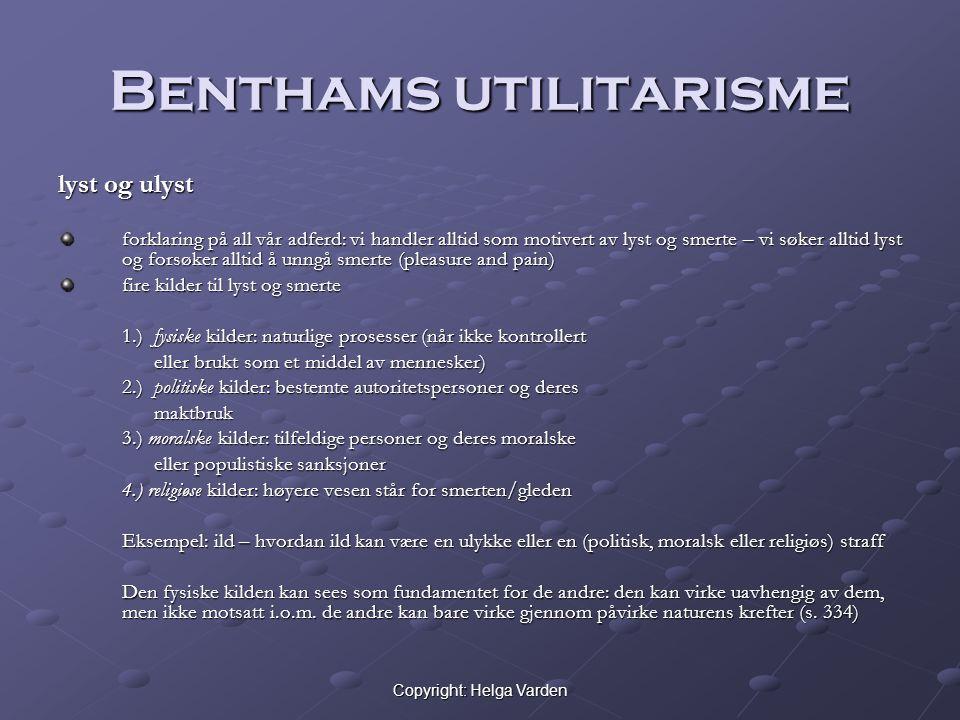 Copyright: Helga Varden Benthams utilitarisme lyst og ulyst forklaring på all vår adferd: vi handler alltid som motivert av lyst og smerte – vi søker