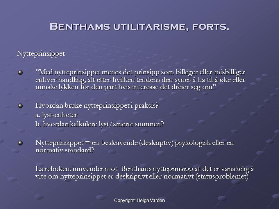 "Copyright: Helga Varden Benthams utilitarisme, forts. Nytteprinsippet ""Med nytteprinsippet menes det prinsipp som billeger eller misbilliger enhver ha"
