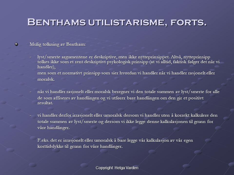 Copyright: Helga Varden Benthams utilistarisme, forts. Mulig tolkning av Bentham: - lyst/smerte argumentene er deskriptive, men ikke nytteprinsippet.