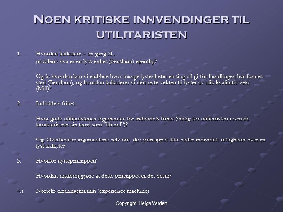 Copyright: Helga Varden Noen kritiske innvendinger til utilitaristen 1.