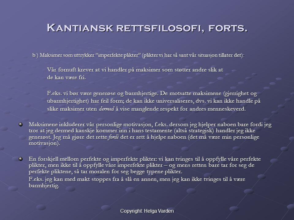 """Copyright: Helga Varden Kantiansk rettsfilosofi, forts. b.) Maksimer som uttrykker """"imperfekte plikter"""" (plikter vi har så sant vår situasjon tillater"""