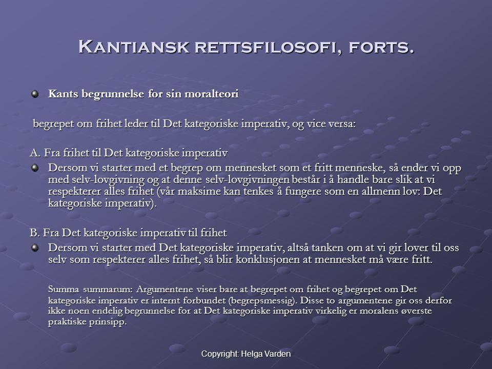 Copyright: Helga Varden Kantiansk rettsfilosofi, forts. Kants begrunnelse for sin moralteori begrepet om frihet leder til Det kategoriske imperativ, o