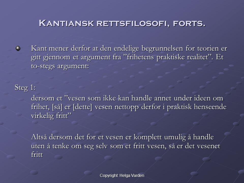 """Copyright: Helga Varden Kantiansk rettsfilosofi, forts. Kant mener derfor at den endelige begrunnelsen for teorien er gitt gjennom et argument fra """"fr"""