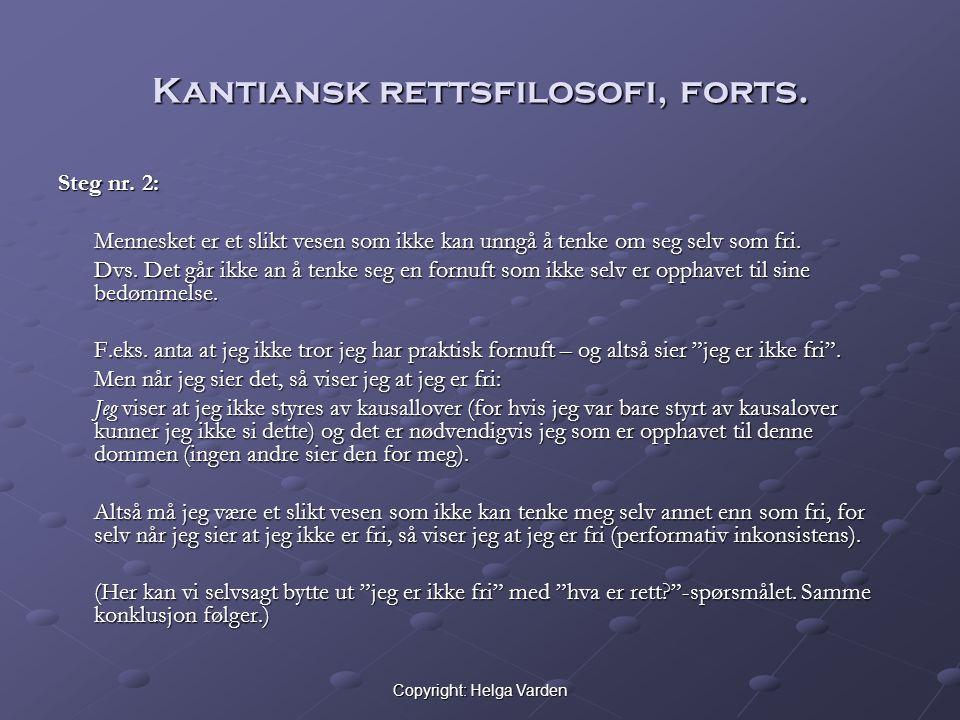 Copyright: Helga Varden Kantiansk rettsfilosofi, forts. Steg nr. 2: Mennesket er et slikt vesen som ikke kan unngå å tenke om seg selv som fri. Dvs. D