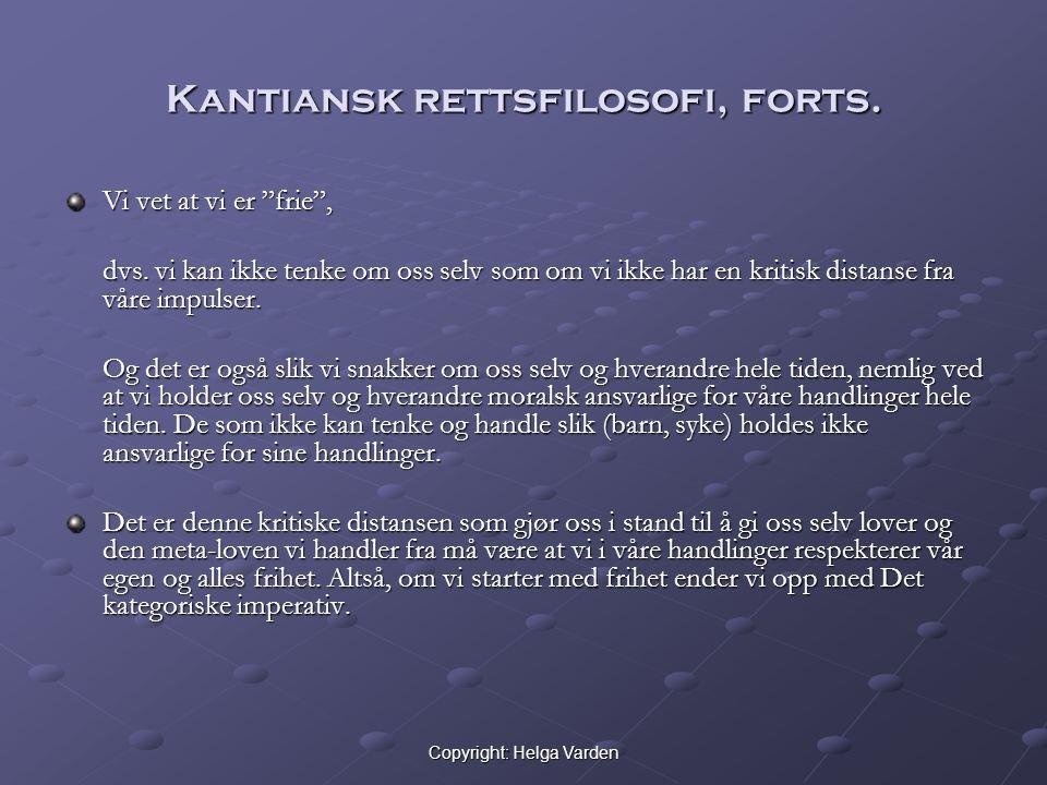 """Copyright: Helga Varden Kantiansk rettsfilosofi, forts. Vi vet at vi er """"frie"""", dvs. vi kan ikke tenke om oss selv som om vi ikke har en kritisk dista"""