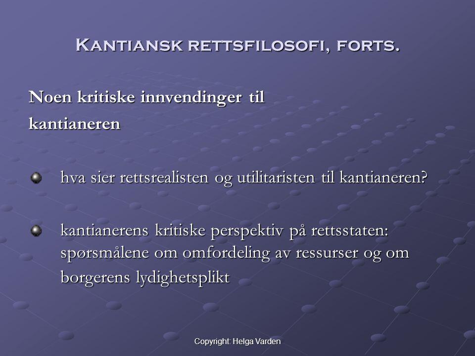 Copyright: Helga Varden Kantiansk rettsfilosofi, forts. Noen kritiske innvendinger til kantianeren hva sier rettsrealisten og utilitaristen til kantia