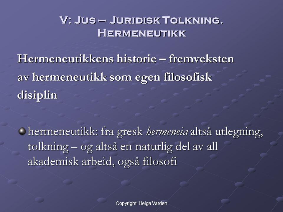 Copyright: Helga Varden V: Jus – Juridisk Tolkning. Hermeneutikk Hermeneutikkens historie – fremveksten av hermeneutikk som egen filosofisk disiplin h