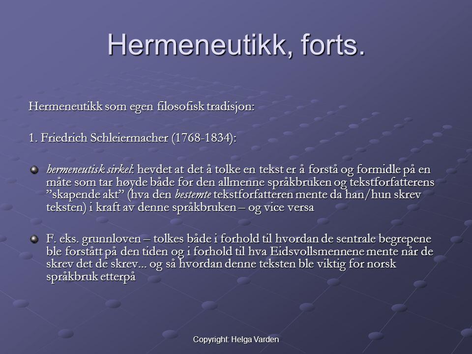 Copyright: Helga Varden Hermeneutikk, forts. Hermeneutikk som egen filosofisk tradisjon: 1. Friedrich Schleiermacher (1768-1834): hermeneutisk sirkel: