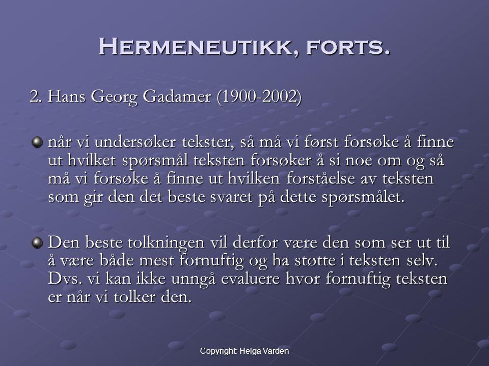 Copyright: Helga Varden Hermeneutikk, forts. 2. Hans Georg Gadamer (1900-2002) når vi undersøker tekster, så må vi først forsøke å finne ut hvilket sp