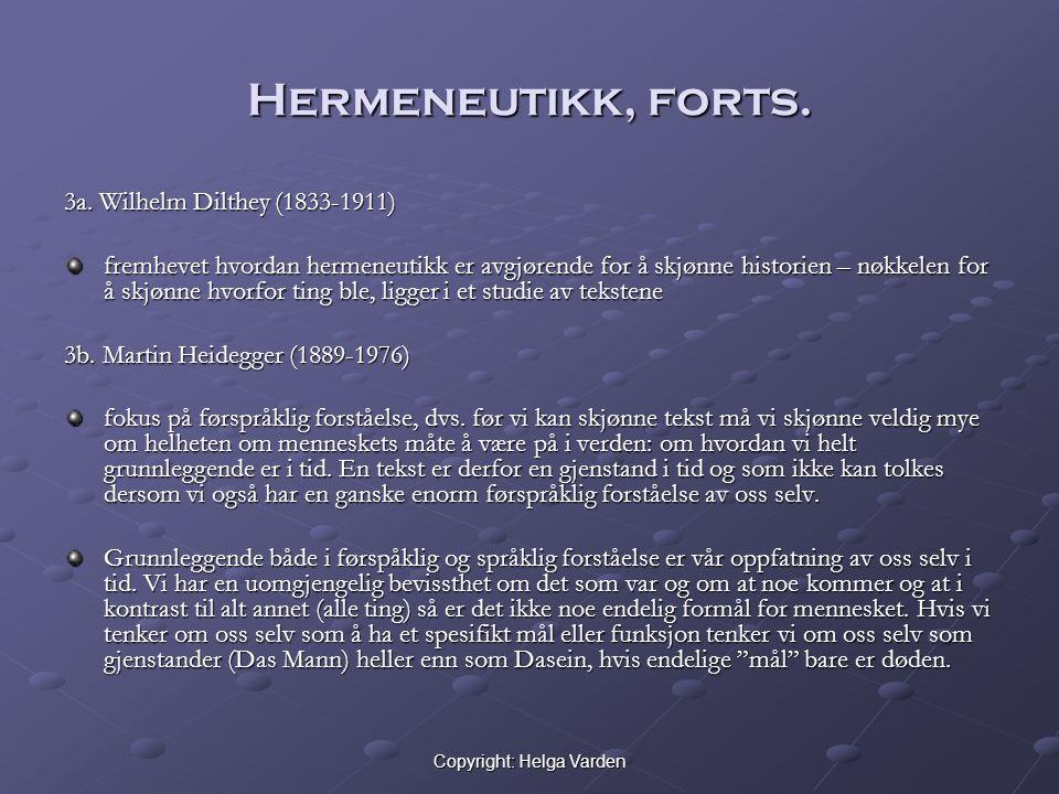 Copyright: Helga Varden Hermeneutikk, forts. 3a. Wilhelm Dilthey (1833-1911) fremhevet hvordan hermeneutikk er avgjørende for å skjønne historien – nø