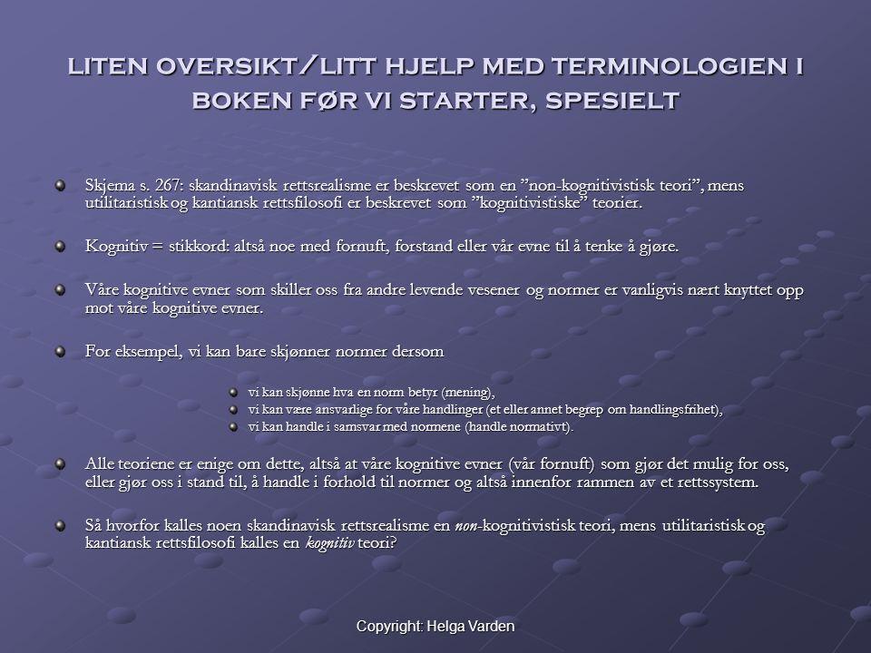 Copyright: Helga Varden liten oversikt/litt hjelp med terminologien i boken før vi starter, spesielt Skjema s. 267: skandinavisk rettsrealisme er besk