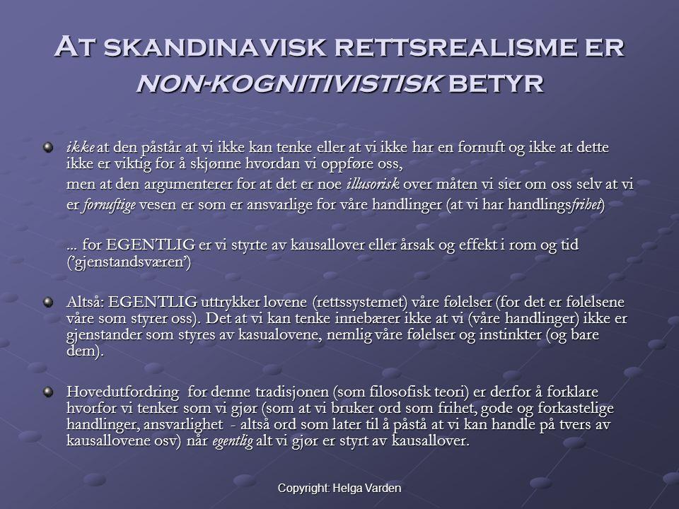 Copyright: Helga Varden At skandinavisk rettsrealisme er non-kognitivistisk betyr ikke at den påstår at vi ikke kan tenke eller at vi ikke har en forn